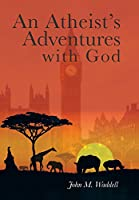 An Atheist's Adventures With God