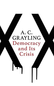 Democracy and Its Crisis by [Grayling, A. C.]