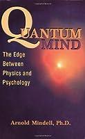 Quantum Mind: The Edge Between Physics & Psychology