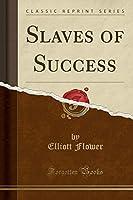 Slaves of Success (Classic Reprint)