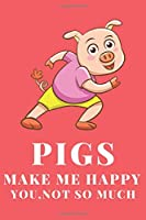 PIGS MAKE ME HAPPY YOU,NOT SO MUCH: Pig Notebook Journal Ruled,Medium College-Diary, 110 page, Lined, 6x9