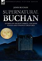Supernatural Buchan: Stories of Ancient Spirits Uncanny Places and Strange Creatures (Supernatural Fiction)