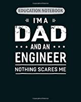 EDUCATION NOTEBOOK: i m a dad and engineer for men father funn  College Ruled - 50 sheets, 100 pages - 8 x 10 inches