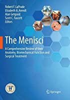 The Menisci: A Comprehensive Review of their Anatomy, Biomechanical Function and Surgical Treatment