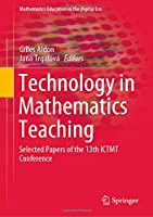 Technology in Mathematics Teaching: Selected Papers of the 13th ICTMT Conference (Mathematics Education in the Digital Era)