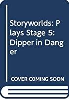 Storyworlds: Plays Stage 5: Dipper in Danger