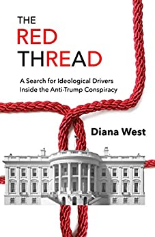 The Red Thread: A Search for Ideological Drivers Inside the Anti-Trump Conspiracy by [West, Diana]