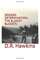 DOGGED DETERMINATION:: THE BLOODY BUCKETS