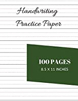 Handwriting Practice Paper: Notebook With 100 Dotted Lined Blank Writing Pages For Students Adults And Teens To Write In Workbook For Handwriting