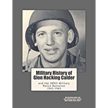 Military History of Glen Hacking Calder: And the 509th Military Police Battalion, 1943-1945