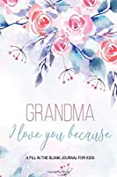 Grandma I Love You Because - A Fill In The Blank Journal For Kids: Granddaughter or Grandson gift to Granny A Sweet Prompt Journal to Make Nana Smile for her Birthday or Holiday Season