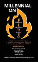 Millennial on FIRE: Simple Investment Strategies to Help Millennials Achieve Financial Independence and Retire at Will