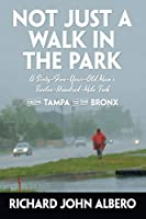 Not Just a Walk in the Park: A Sixty-Five-Year-Old Man's Twelve-Hundred-Mile Trek from Tampa to the Bronx