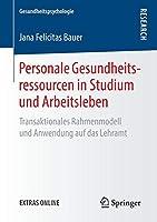 Personale Gesundheitsressourcen in Studium und Arbeitsleben: Transaktionales Rahmenmodell und Anwendung auf das Lehramt (Gesundheitspsychologie)