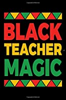 """Black Teacher Magic: Journal / Notebook / Diary Gift - 6""""x9"""" - 120 pages - White Lined Paper - Matte Cover"""""""