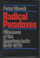 Radical Paradoxes Dilemmas of the American Left