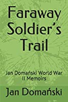 Faraway Soldier's Trail: Jan Domański World War II Memoirs