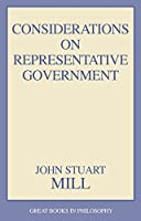 Considerations on Representative Government (Great Books in Philosophy)