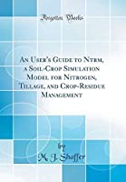 An User's Guide to Ntrm a Soil-Crop Simulation Model for Nitrogen Tillage and Crop-Residue Management (Classic Reprint)【洋書】 [並行輸入品]