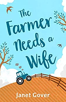 The Farmer Needs a Wife: An irresistibly fresh and funny romance by [Gover, Janet]