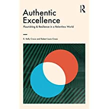 Authentic Excellence: Flourishing & Resilience in a Relentless World (Giving Voice to Values)