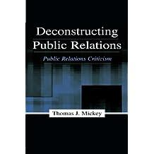 Deconstructing Public Relations: Public Relations Criticism