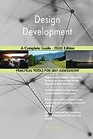 Design Development A Complete Guide - 2020 Edition