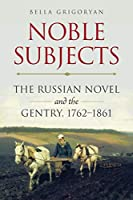 Noble Subjects: The Russian Novel and the Gentry, 1762–1861 (Studies of the Harriman Institute)