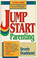 Jump Start Parenting/a Parent's Guide to Developing School Success Strategies