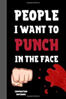 """People I Want To Punch In The Face Composition Notebook: Classic Black Journal 6x9"""" 120 Pages College Ruled Lined Paper, Book Gifts For Coworker & Friends (Humor Quotes Composition Notebook)"""
