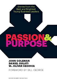 [Coleman, John, Gulati, Daniel, Segovia, W. Oliver]のPassion and Purpose: Stories from the Best and Brightest Young Business Leaders