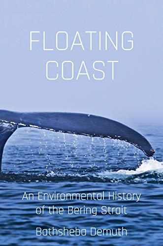 Floating Coast: An Environmental History of the Bering Strait (English Edition)