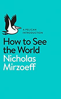 How to See the World (Pelican Books) by [Mirzoeff, Nicholas]