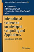 International Conference on Intelligent Computing and Applications: Proceedings of ICICA 2018 (Advances in Intelligent Systems and Computing)