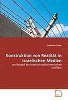 Konstruktion von Realitaet in israelischen Medien: am Beispiel des israelisch-palaestinensischen Konflikts