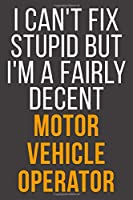 I Can't Fix Stupid But I'm A Fairly Decent Motor Vehicle Operator: Funny Blank Lined Notebook For Coworker, Boss & Friend