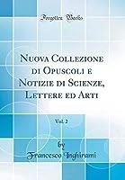 Nuova Collezione di Opuscoli e Notizie di Scienze Lettere ed Arti Vol. 2 (Classic Reprint) (Italian Edition)【洋書】 [並行輸入品]