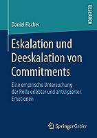 Eskalation und Deeskalation von Commitments: Eine empirische Untersuchung der Rolle erlebter und antizipierter Emotionen