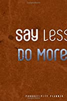 Say Less, Do More.: Productivity Planner Man Notebook Journal Composition Blank Lined Diary Notepad 120 Pages Paperback Brown