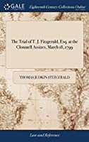 The Trial of T. J. Fitzgerald, Esq. at the Clonmell Assizes, March 18, 1799: On an Action for Damages, Brought Against Him by Mr. Wright, Teacher of the French Language, for Having Received, 150 Lashes, on the 29 May, 1798