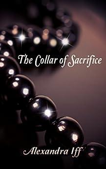 The Collar of Sacrifice (The Collar Duet Book 2) by [Iff, Alexandra]