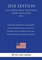 National Emissions Standards for Hazardous Air Pollutants - Mineral Wool Production and Wool Fiberglass Manufacturing, Us Environmental Protection Agency Regulation, 2018