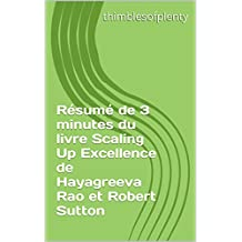 Résumé de 3 minutes du livre Scaling Up Excellence de Hayagreeva Rao et Robert Sutton (thimblesofplenty 3 Minute Business Book Summary t. 1) (French Edition)