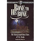 Bone to His Bone: The Stoneground Ghost Tales of E.G.Swain Compiled from the Recollections of the Revd.Roland Batchel, Vicar of the Parish (Equation chiller)