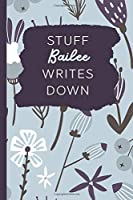 Stuff Bailee Writes Down: Personalized Journal / Notebook (6 x 9 inch) with 110 wide ruled pages inside [Soft Blue Pattern]