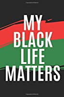 MY BLACK LIFE MATTERS: Small lined notebook for women and men of color. African American gifts
