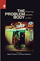 The Problem Body: Projecting Disability on Film