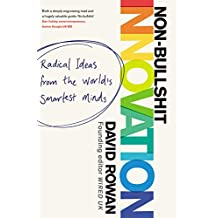 Non-Bullshit Innovation: Radical Ideas from the World's Smartest Minds