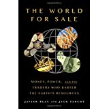 The World for Sale: Money, Power, and the Traders Who Barter the Earth's Resources