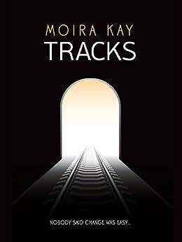 Tracks: A Dystopian Romance by [Kay, Moira]